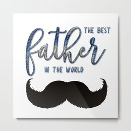 Best father #4 in the world | Father's day Metal Print