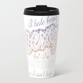 Hate being Sexy I'm Swedish So I Can't Help It Travel Mug