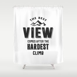 The Best View Comes After The Hardest Climb Shower Curtain