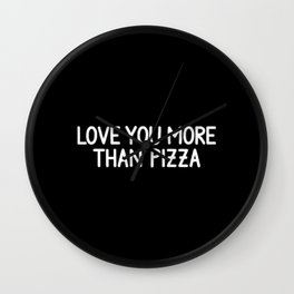 Love You More Than Pizza Wall Clock
