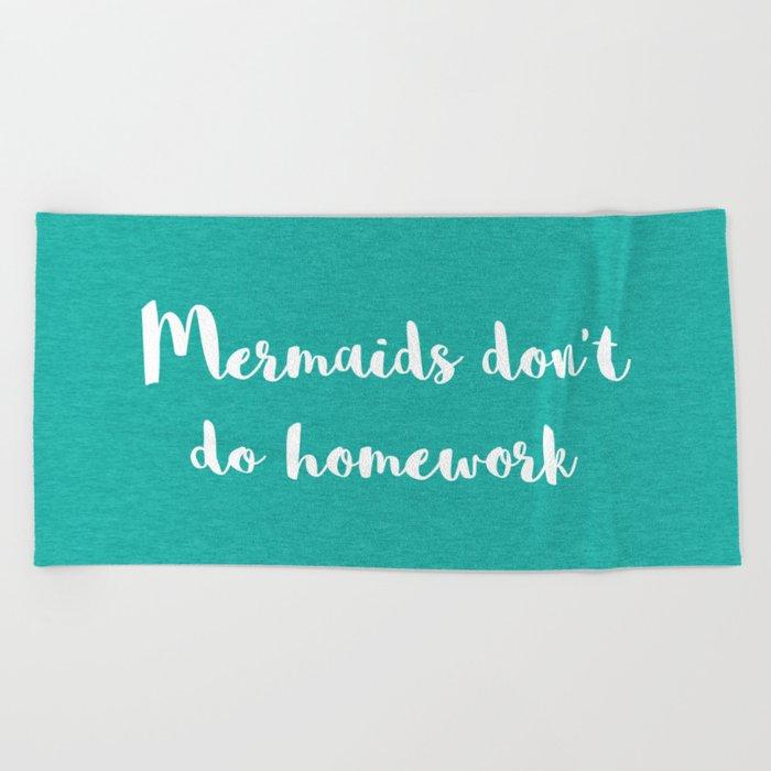 Mermaids Homework Funny Quote Beach Towel