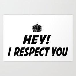I respect you. Art Print