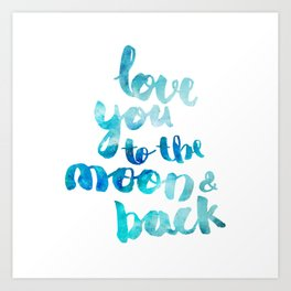 """SAPPHIRE """"LOVE YOU TO THE MOON AND BACK"""" QUOTE Art Print"""