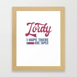 Lordy I hope there are tapes T-shirt Framed Art Print
