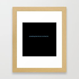 something like this but not like this Framed Art Print