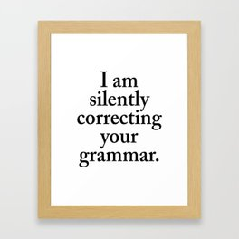 I am silently correcting your grammar Framed Art Print