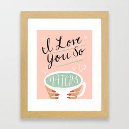 I LOVE YOU SO MATCHA Framed Art Print