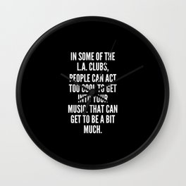 In some of the L A clubs people can act too cool to get into your music That can get to be a bit much Wall Clock