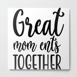 Great Mom Ents Together Metal Print