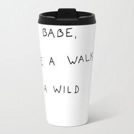 hey babe... Travel Mug