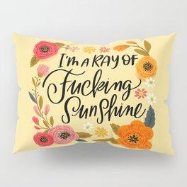 Pretty Swe*ry: I'm a Ray of Fucking Sunshine Pillow Sham