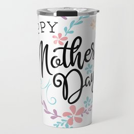 Happy Mother's Day Gift Shirt Travel Mug