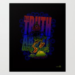 Truth about Dinosaurs Art Print