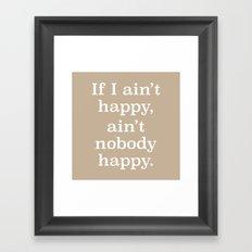 If I Ain't Happy, Ain't Nobody Happy Framed Art Print