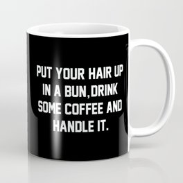 Put Your Hair Up In A Bun, Drink Some Coffee And Handle It Coffee Mug