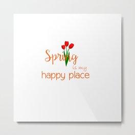 Spring is my happy place Metal Print