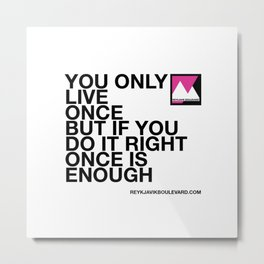 You only live once but... Metal Print