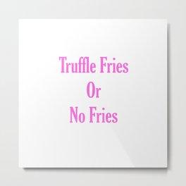 Truffle Fries or No Fries Pink Metal Print