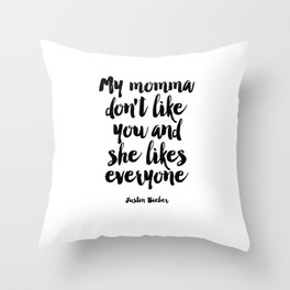 Justin Quote,My Mama Don't Like You And She Likes Everyone,Bieber Song Lyrics,Quote Prints, Throw Pillow