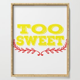 Too Sweet T-shirt Design A special T-shirt design who loves sweets! For anyone who is sweet Serving Tray