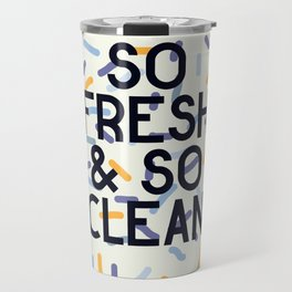 So Fresh and So Clean Travel Mug