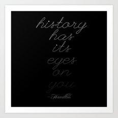 HISTORY HAS ITS EYES ON YOU   HAMILTON Art Print
