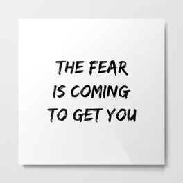 The Fear Is Coming To Get You Halloween Design Metal Print