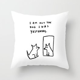 I am not the dog I was yesterday. Throw Pillow