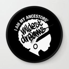 I Am My Ancestors' Wildest Dreams Wall Clock