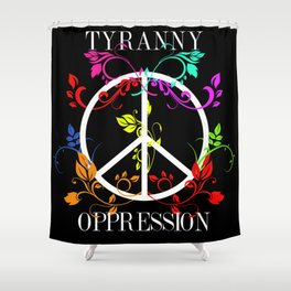 All you need is Oppression Shower Curtain