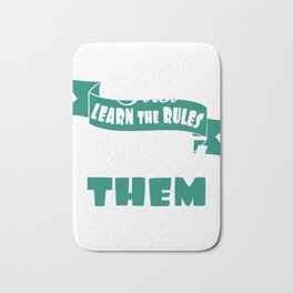 """""""First Learn The Rules Then Break Them"""" tee design. Sensible and simple tee that will make your day! Bath Mat"""