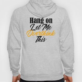Hang On Let Me Overthink This Funny Meme Analysis Hoody