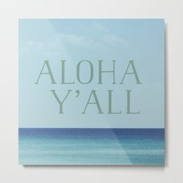 Aloha y'all Metal Print