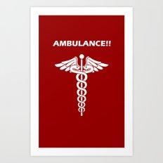 AMBULANCE!! Art Print