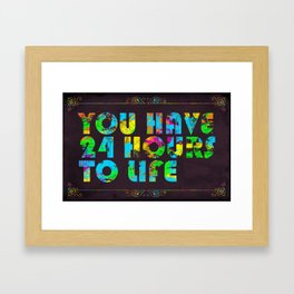 You Have 24 Hours To Life Framed Art Print