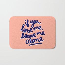if you love me, leave me alone Bath Mat