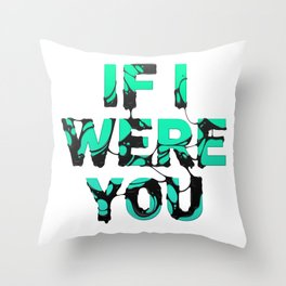 If I were you... Throw Pillow