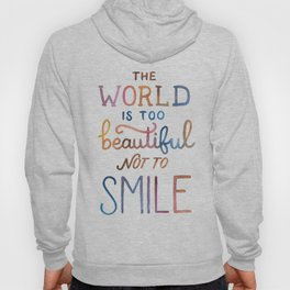 The World Is Too Beautiful Not To Smile Hoody