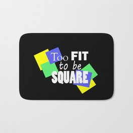 Too Fit to be Square Bath Mat