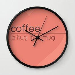 Coffee, a hug in a mug Wall Clock