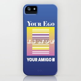 Your ego is not your amigo iPhone Case