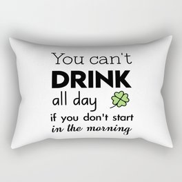 you can't drink all day if you don't start in the morning Rectangular Pillow
