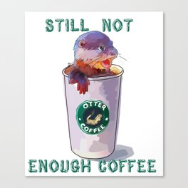 Otter Coffee #2 Still Not Enough Coffee Canvas Print