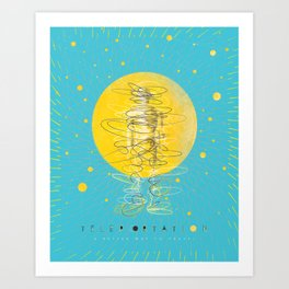 Teleportation - A Better Way to Travel Art Print