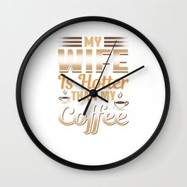 Funny My Wife Is Hotter Than My Coffee Wall Clock