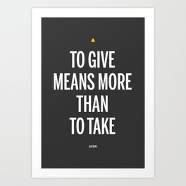To Give Means More Than To Take Art Print