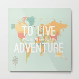 """To live will be an awfully big adventure"" - Peter Pan  Metal Print"