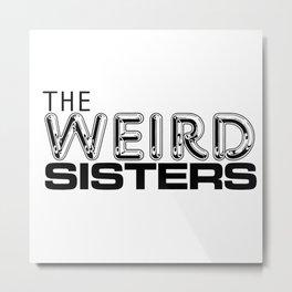 Weird Sisters Metal Print