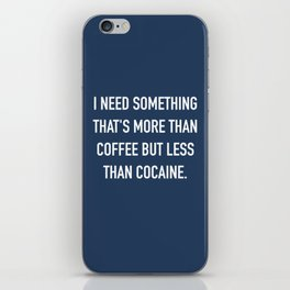 More than coffee, less than cocaine. iPhone Skin