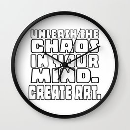 Unleash the Chaos in your Mind. Create Art. (Colour Me version) Wall Clock